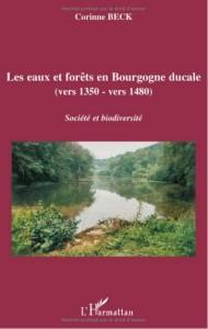 Beck, Corinne, Les eaux et forêts en Bourgogne ducale, 2008