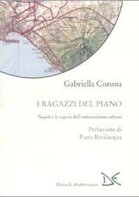 Corona, Gabriella, I ragazzi del piano. Napoli e le ragioni dell'ambientalismo urbano, 2007